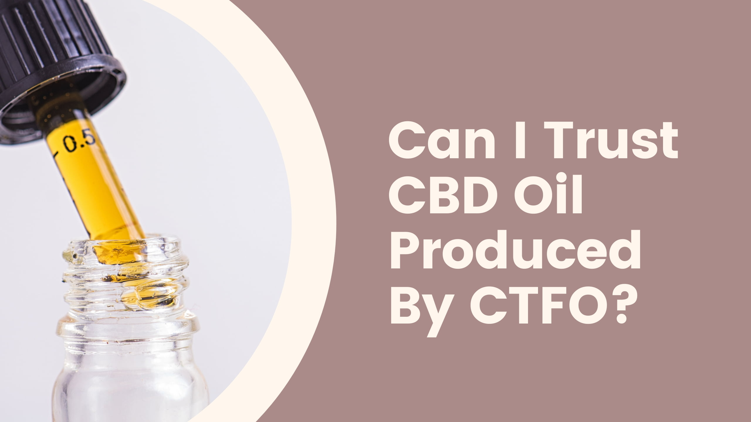 Can I Trust CBD Oil Produced By CTFO?