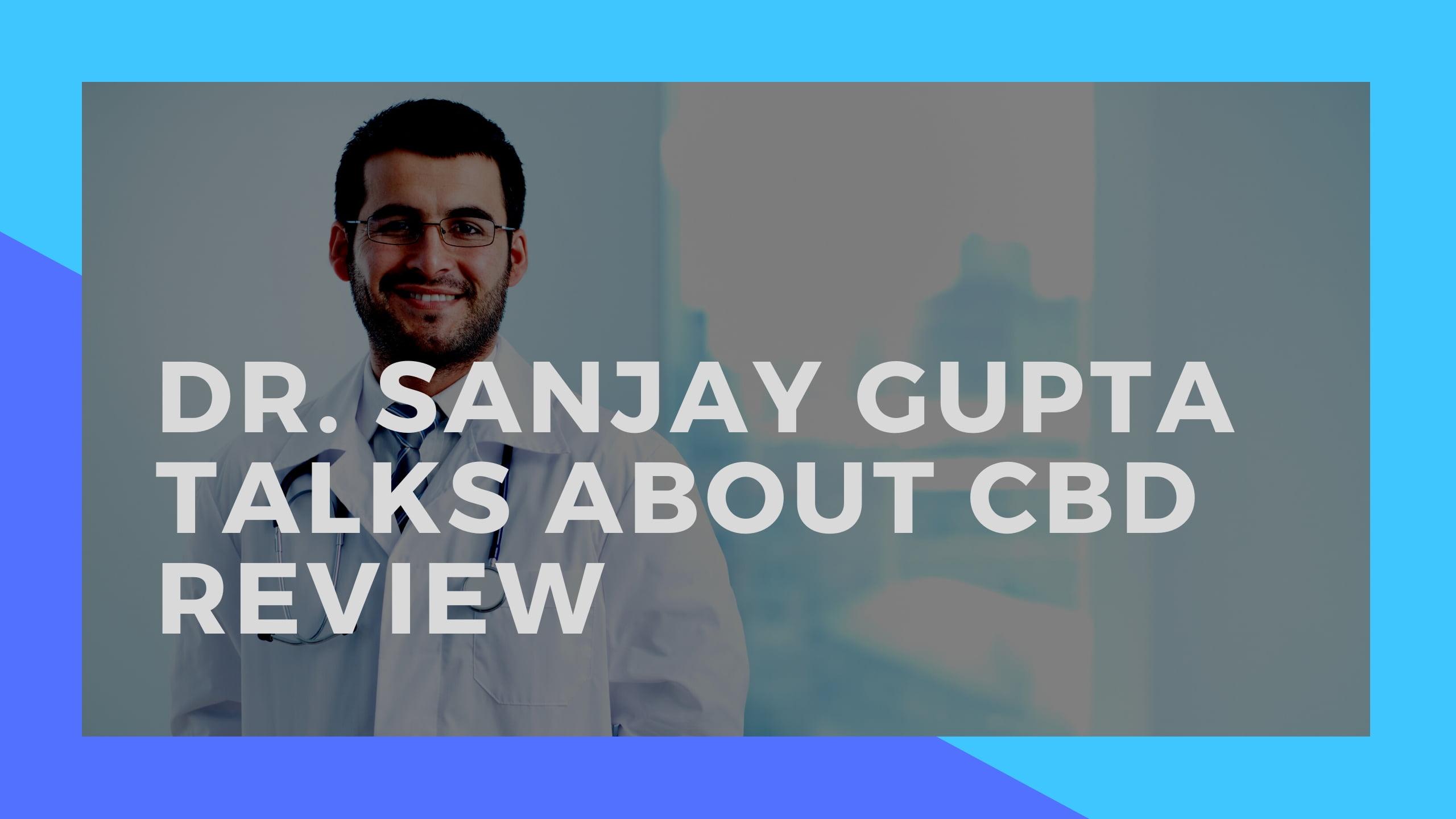 Dr. Sanjay Gupta CBD Report