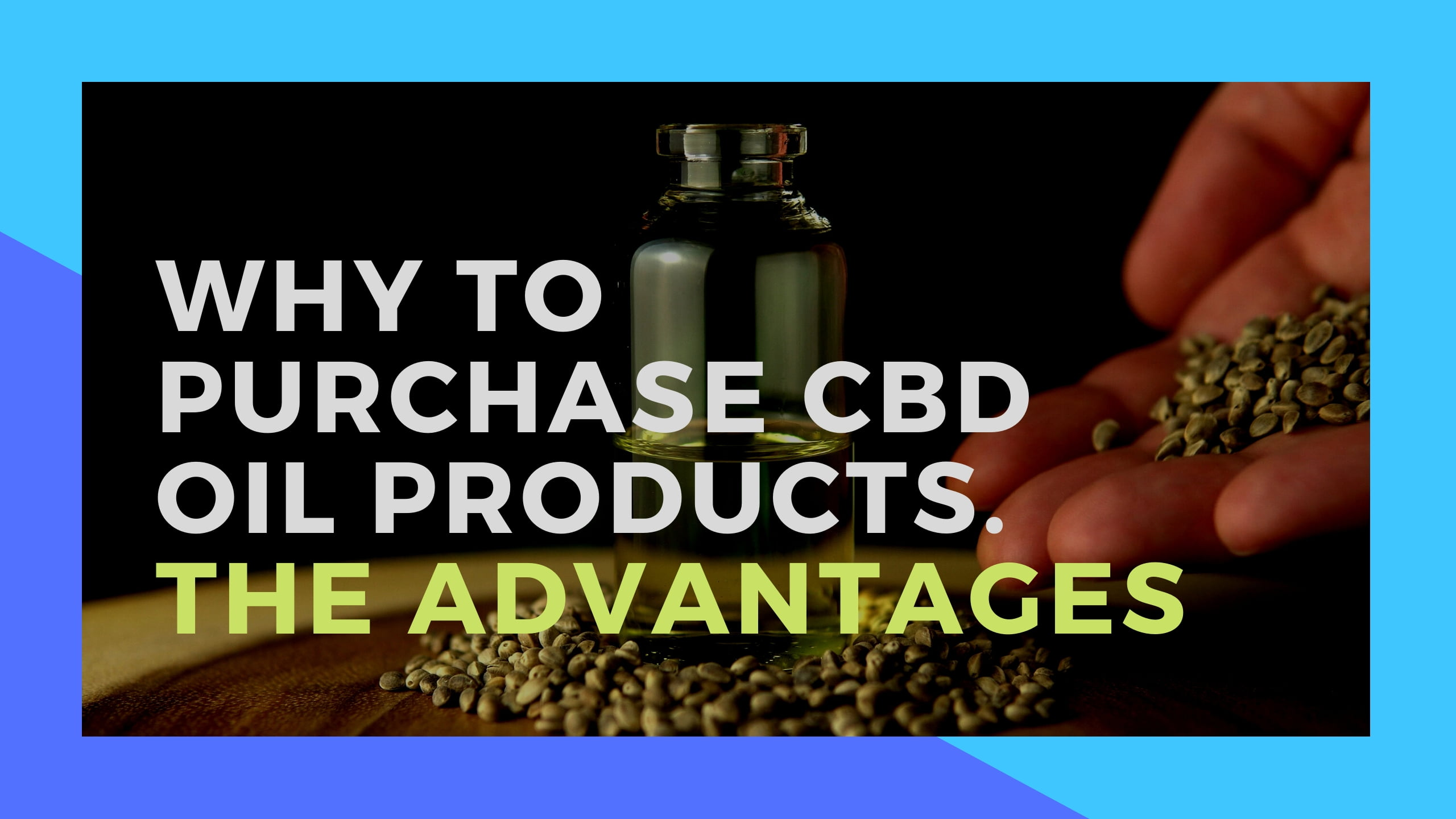Why to Purchase CBD Oil products. The Advantages