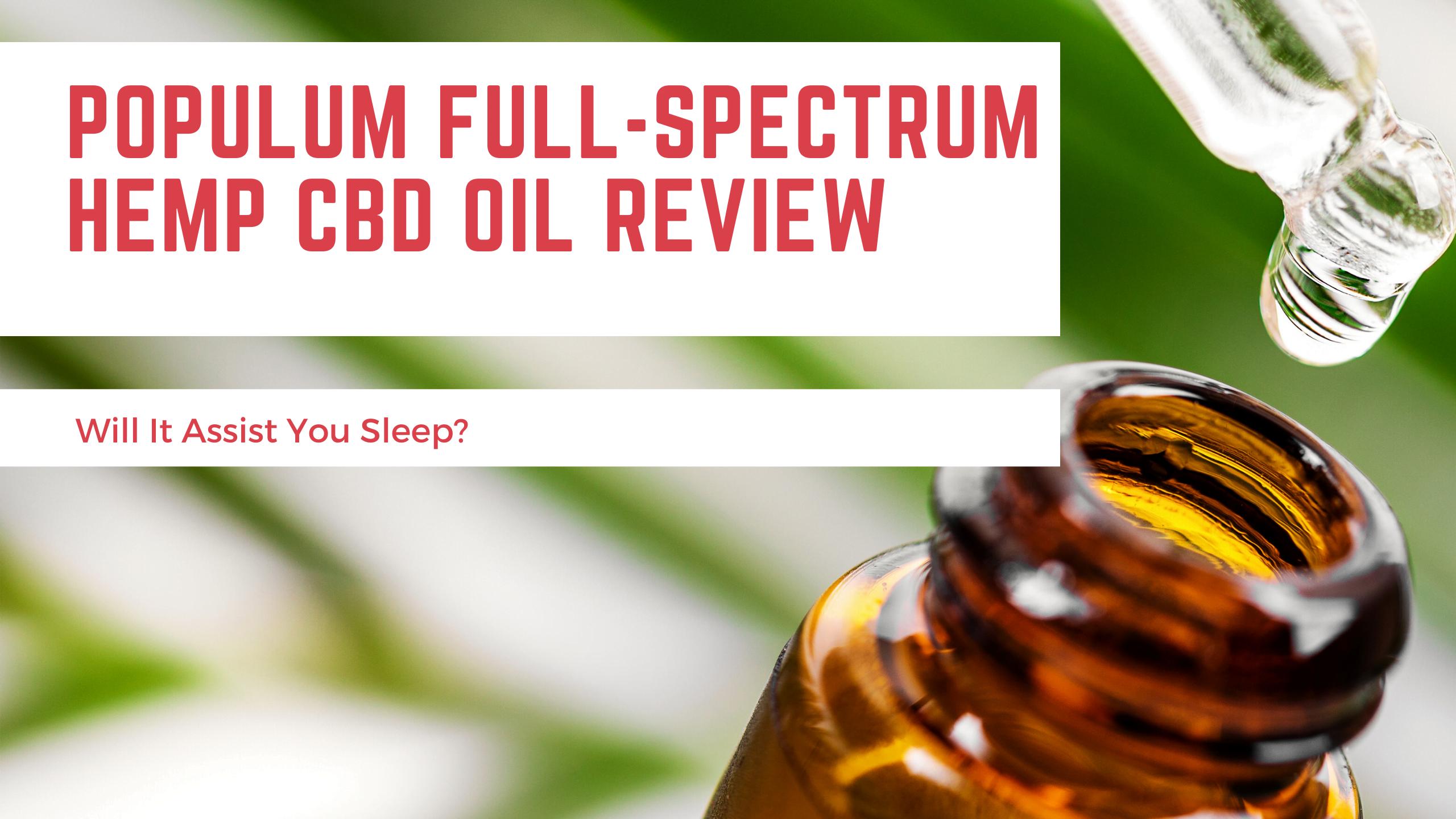 Populum Full-Spectrum Hemp CBD Oil Review – Will It Assist You Sleep?