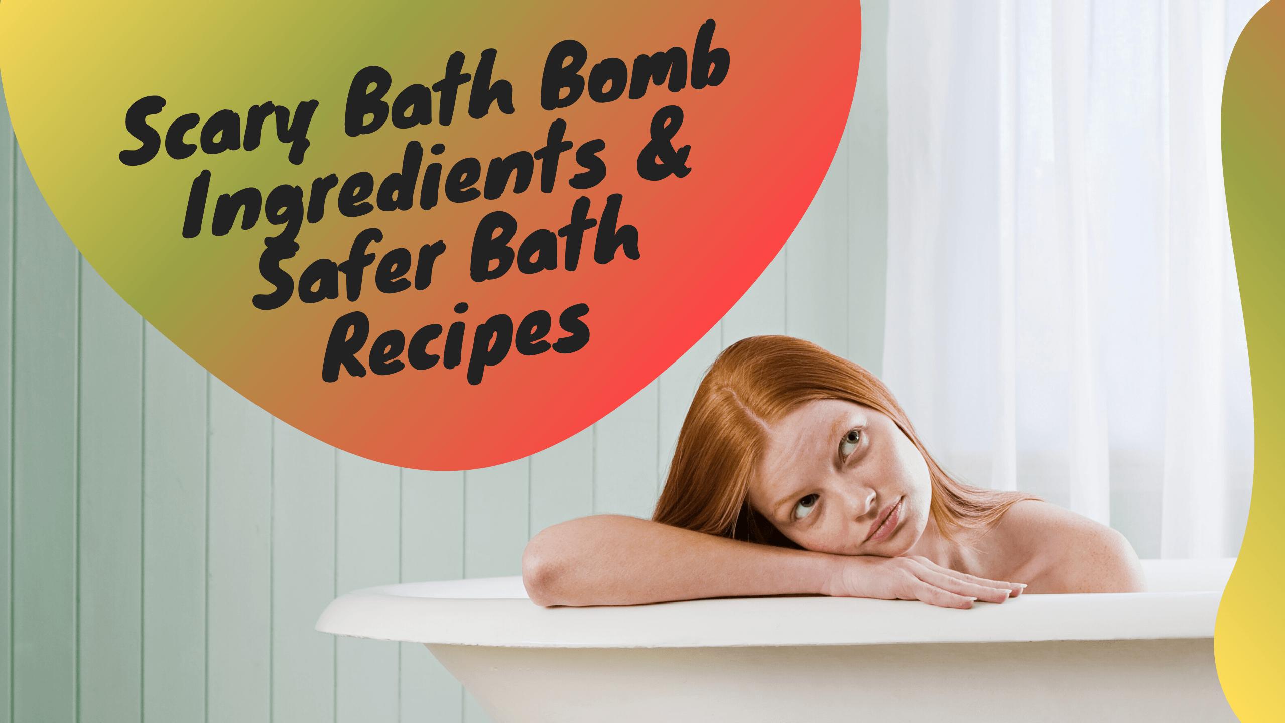 Scary Bath Bomb Ingredients & Safer Bath Recipes