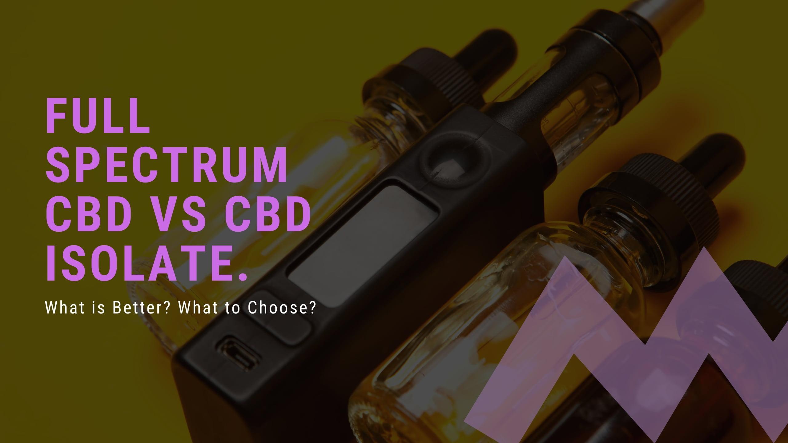 Full Spectrum CBD vs CBD Isolate – What is Better? What to Choose?