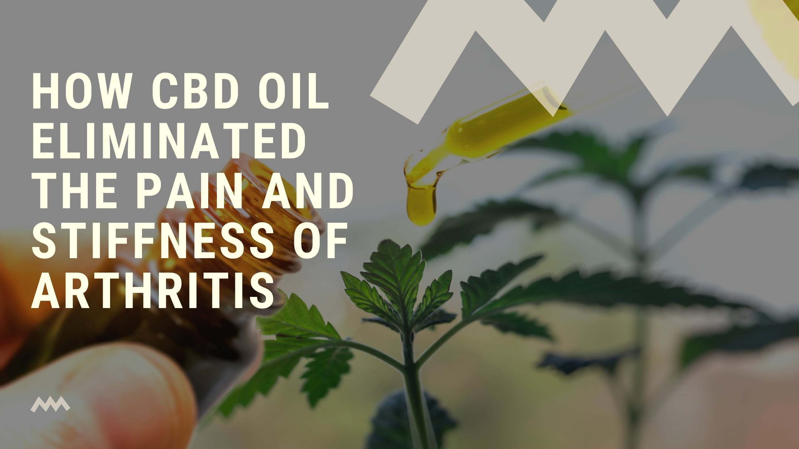 How CBD Oil Eliminated the Pain and Stiffness of Arthritis