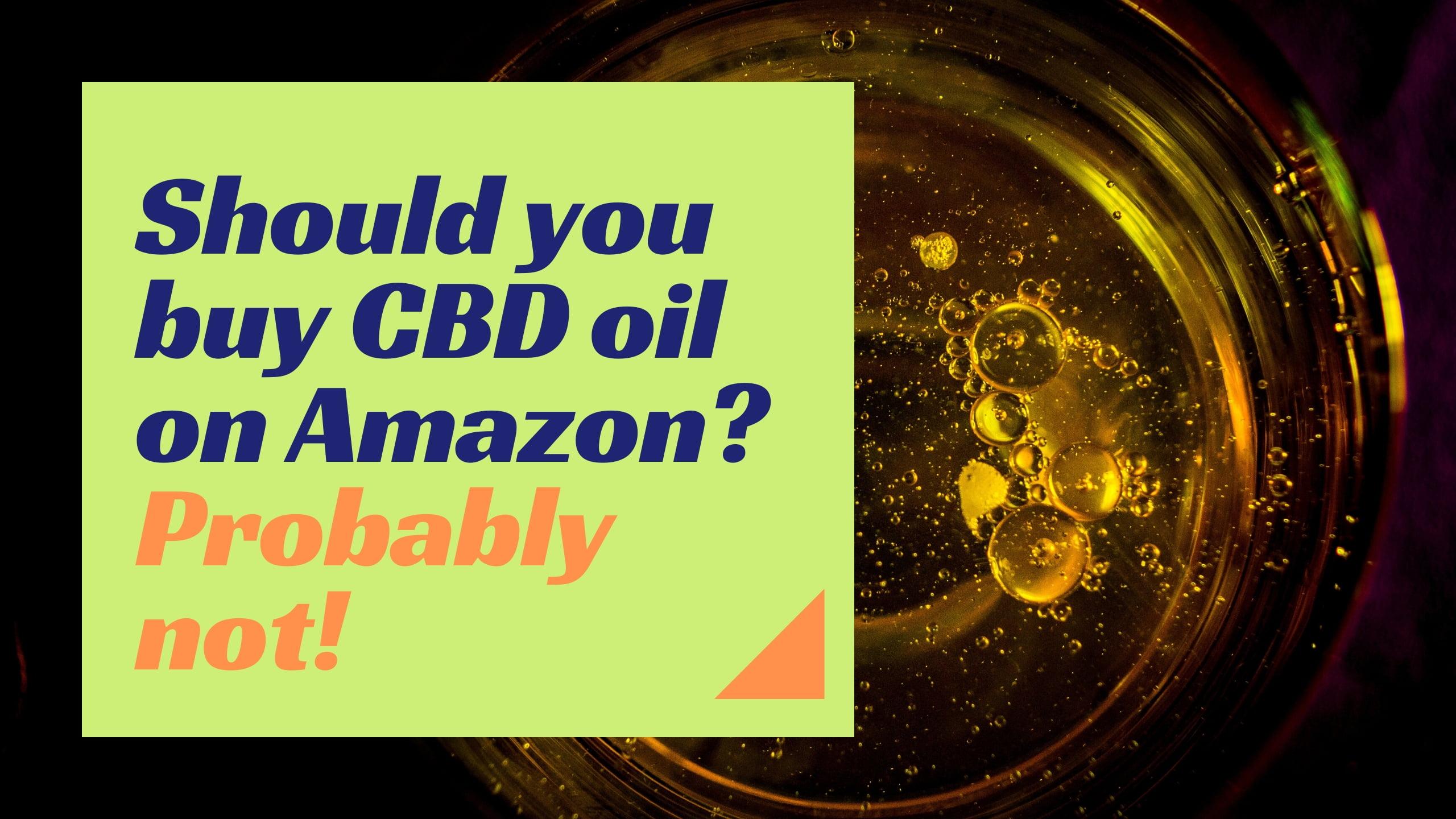 Should you buy CBD oil on Amazon? Probably not!