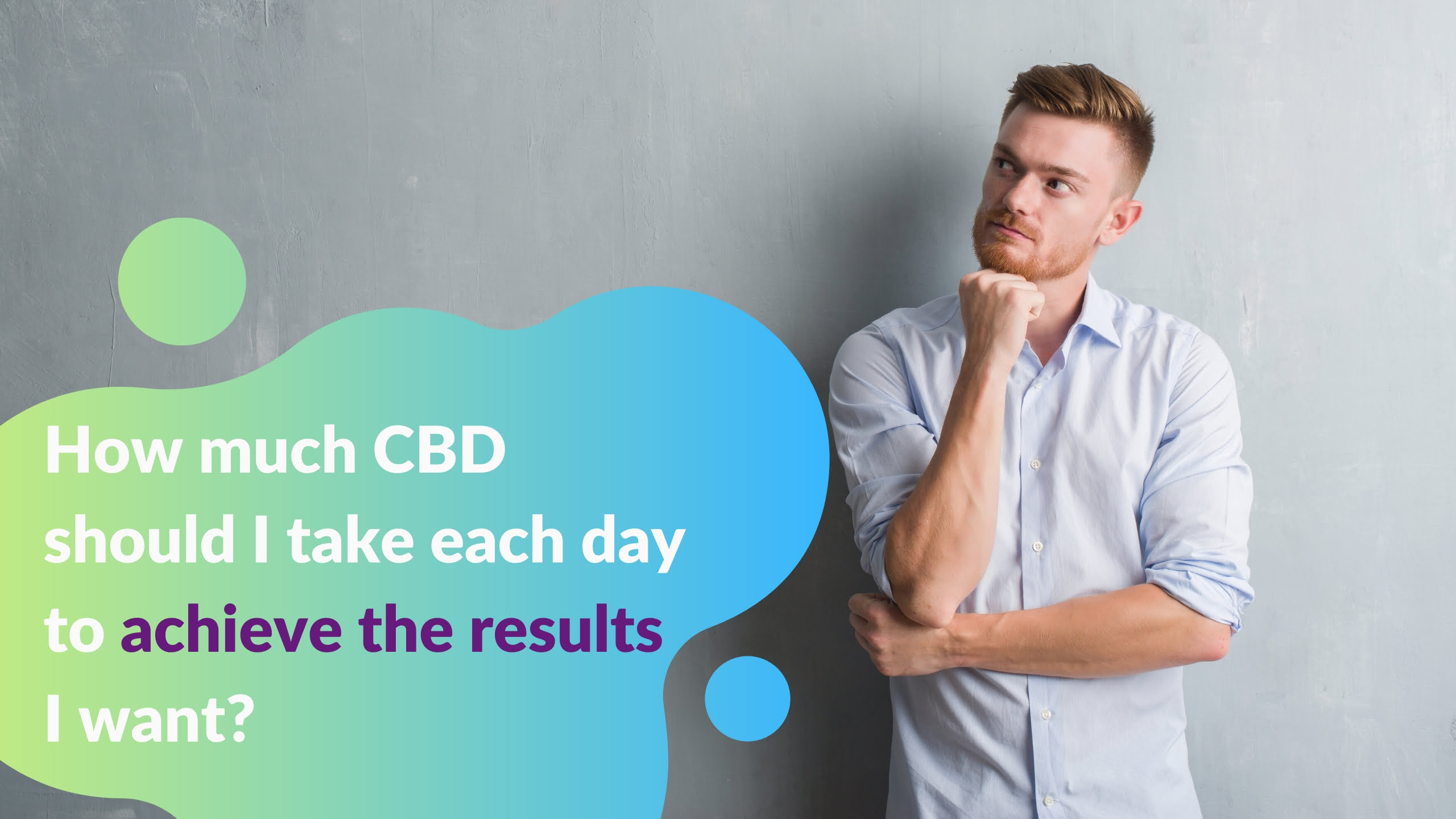How much CBD should I take each day to achieve the results I want?