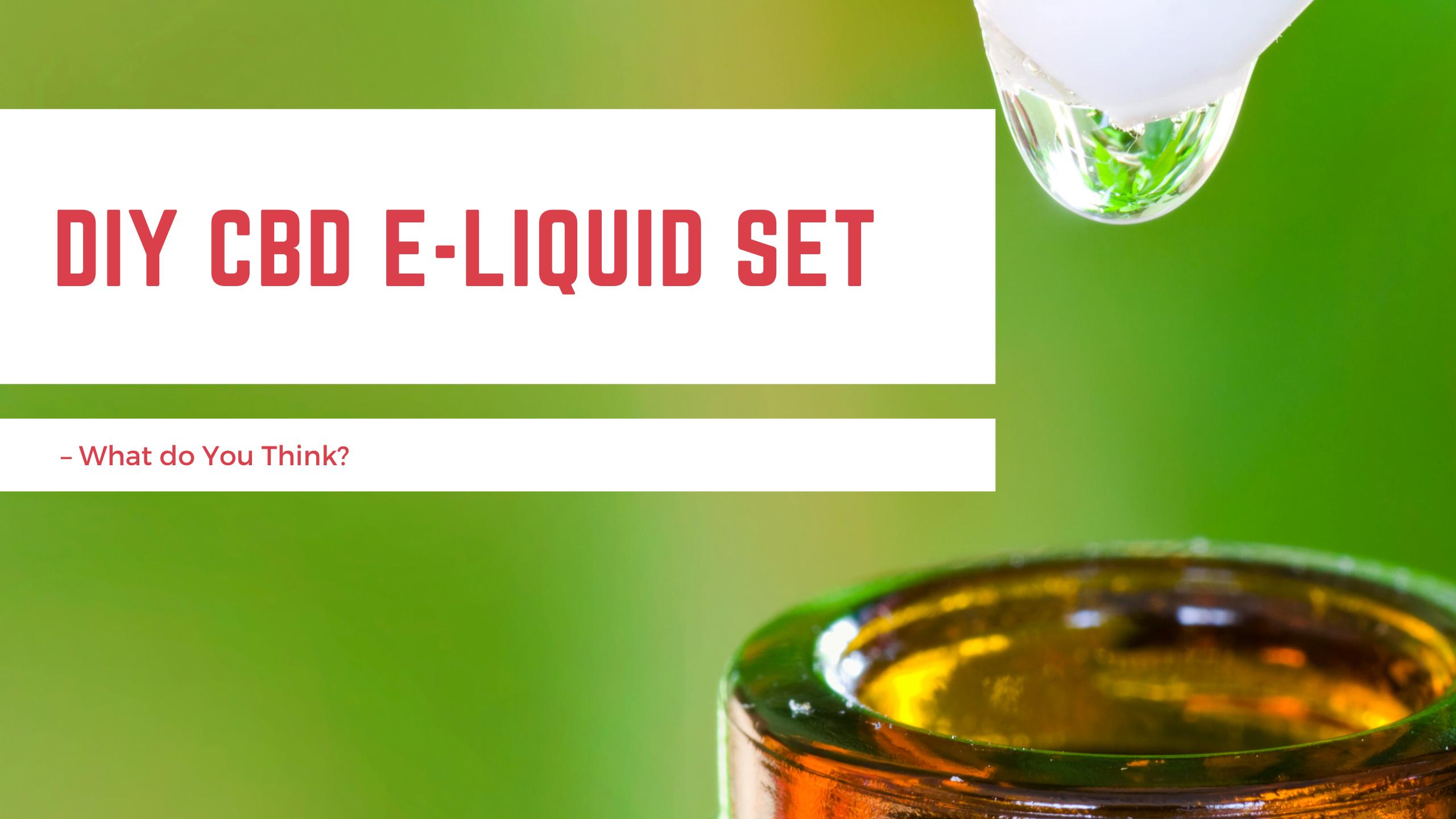 DIY CBD E-liquid set – What do You Think?