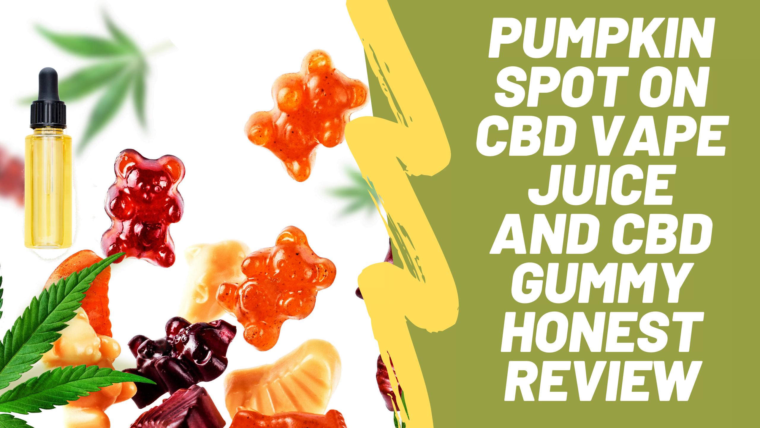 Pumpkin Spot On CBD Vape Juice and CBD Gummy Honest Review