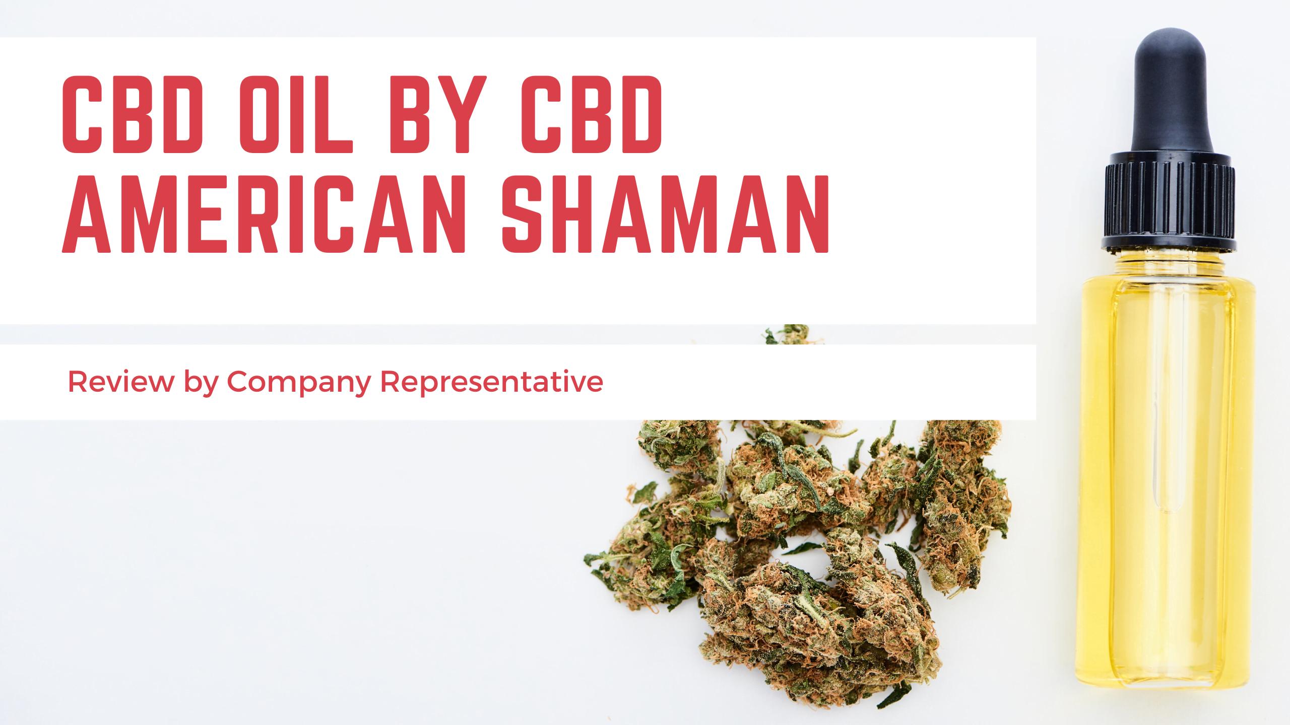 CBD Oil by CBD American Shaman (Review by Company Representative)